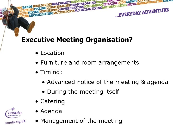Executive Meeting Organisation? • Location • Furniture and room arrangements • Timing: • Advanced