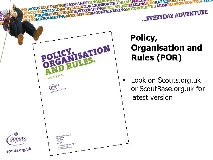 Policy, Organisation and Rules (POR) • Look on Scouts. org. uk or Scout. Base.