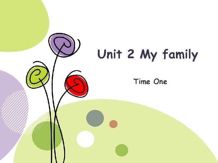 Unit 2 My family Time One