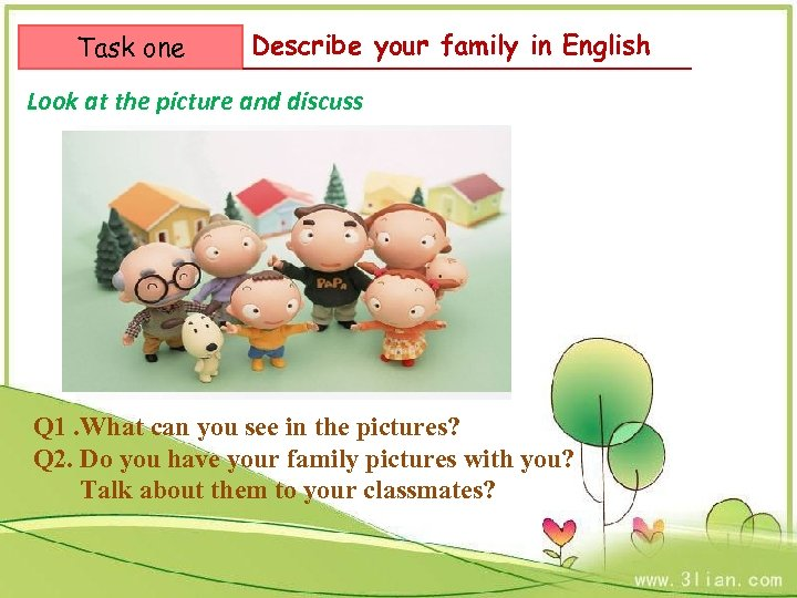 Task one Describe your family in English Look at the picture and discuss Q