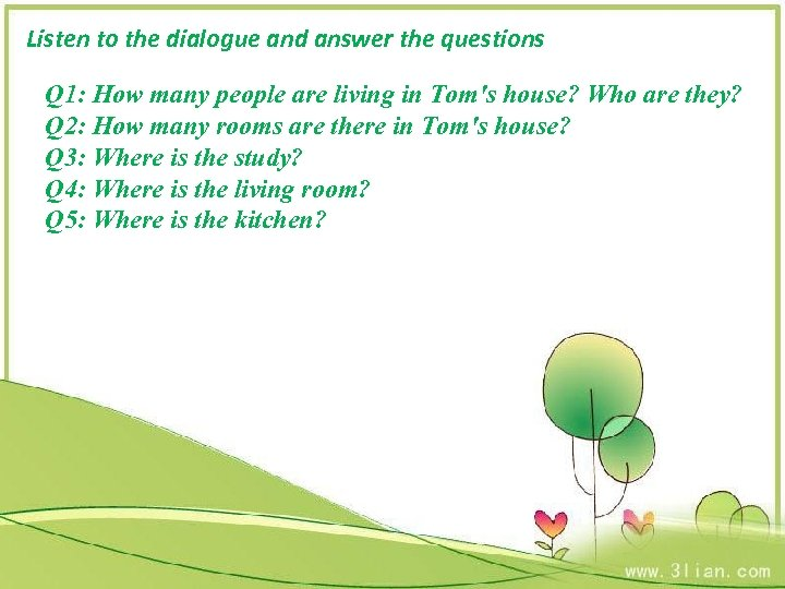 Listen to the dialogue and answer the questions Q 1: How many people are