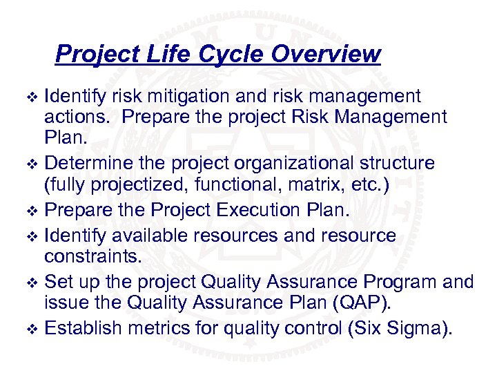 Project Life Cycle Overview Identify risk mitigation and risk management actions. Prepare the project