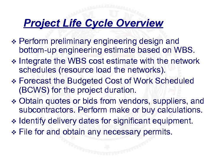 Project Life Cycle Overview Perform preliminary engineering design and bottom-up engineering estimate based on