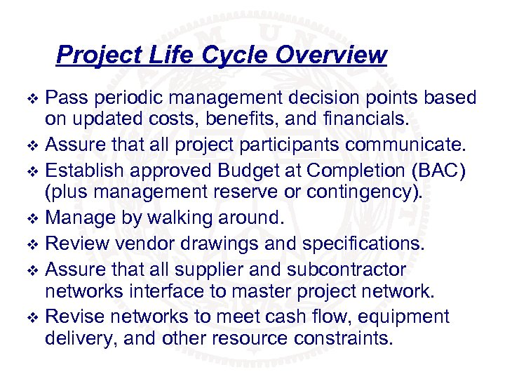 Project Life Cycle Overview Pass periodic management decision points based on updated costs, benefits,