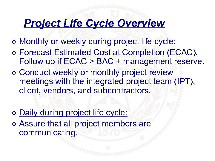 Project Life Cycle Overview Monthly or weekly during project life cycle: v Forecast Estimated