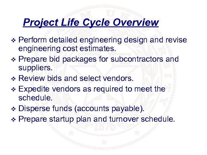 Project Life Cycle Overview Perform detailed engineering design and revise engineering cost estimates. v