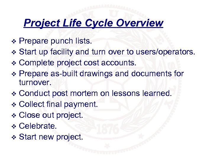 Project Life Cycle Overview Prepare punch lists. v Start up facility and turn over