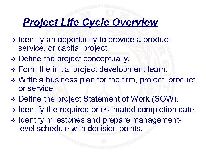 Project Life Cycle Overview Identify an opportunity to provide a product, service, or capital