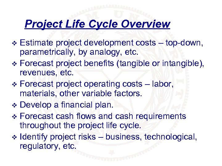 Project Life Cycle Overview Estimate project development costs – top-down, parametrically, by analogy, etc.