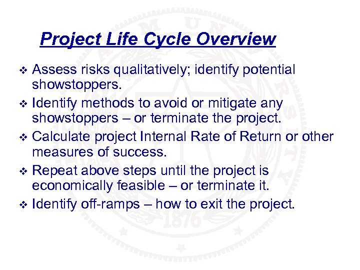 Project Life Cycle Overview Assess risks qualitatively; identify potential showstoppers. v Identify methods to
