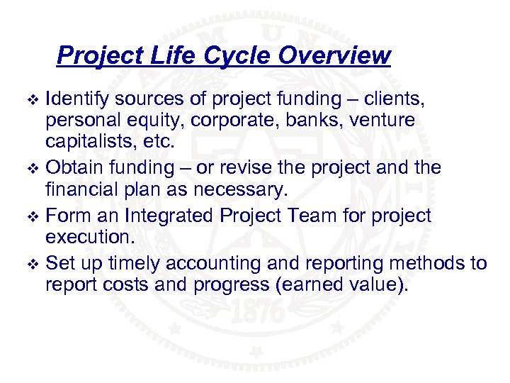 Project Life Cycle Overview Identify sources of project funding – clients, personal equity, corporate,
