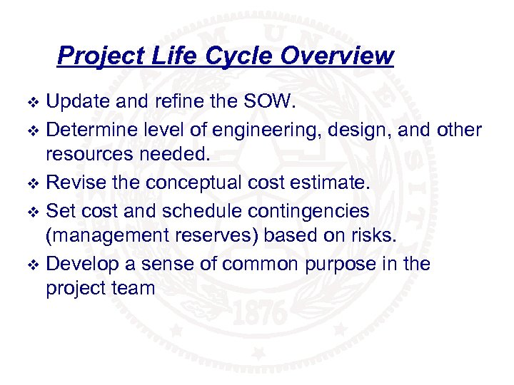 Project Life Cycle Overview Update and refine the SOW. v Determine level of engineering,