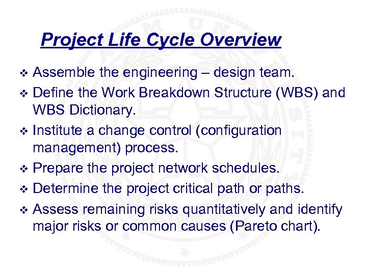Project Life Cycle Overview Assemble the engineering – design team. v Define the Work