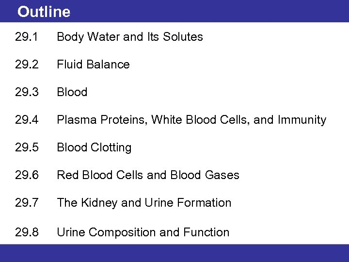 Outline 29. 1 Body Water and Its Solutes 29. 2 Fluid Balance 29. 3