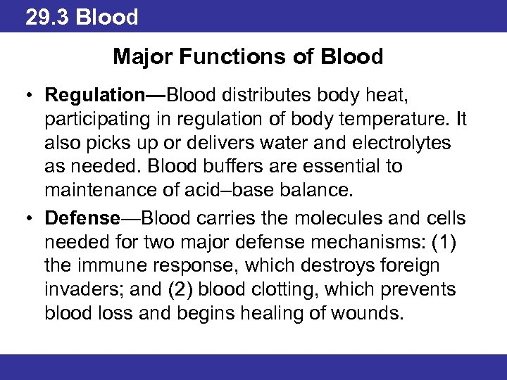 29. 3 Blood Major Functions of Blood • Regulation—Blood distributes body heat, participating in