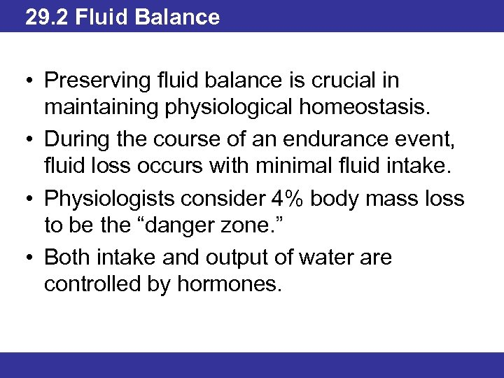 29. 2 Fluid Balance • Preserving fluid balance is crucial in maintaining physiological homeostasis.