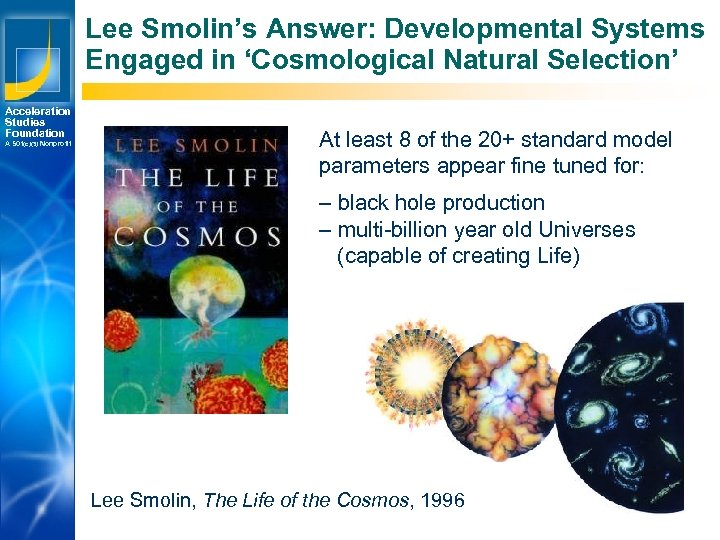 Lee Smolin's Answer: Developmental Systems Engaged in 'Cosmological Natural Selection' Acceleration Studies Foundation A