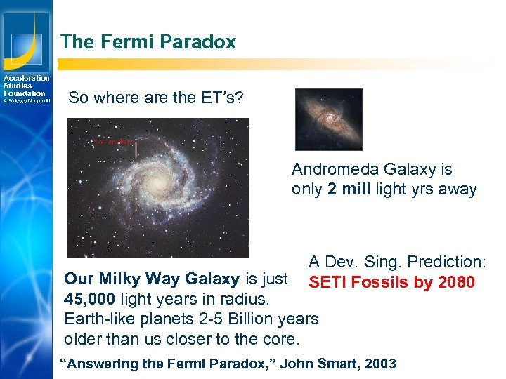 The Fermi Paradox Acceleration Studies Foundation A 501(c)(3) Nonprofit So where are the ET's?