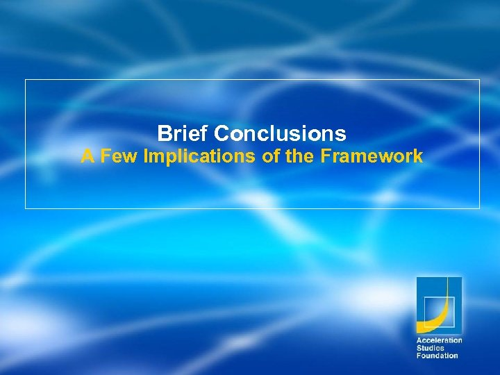 Brief Conclusions A Few Implications of the Framework