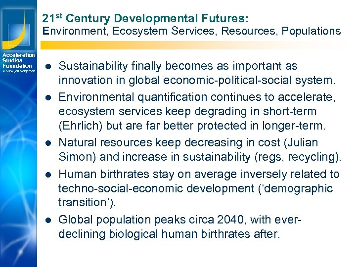 21 st Century Developmental Futures: Environment, Ecosystem Services, Resources, Populations Acceleration Studies Foundation A