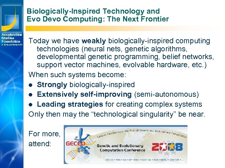 Biologically-Inspired Technology and Evo Devo Computing: The Next Frontier Acceleration Studies Foundation A 501(c)(3)