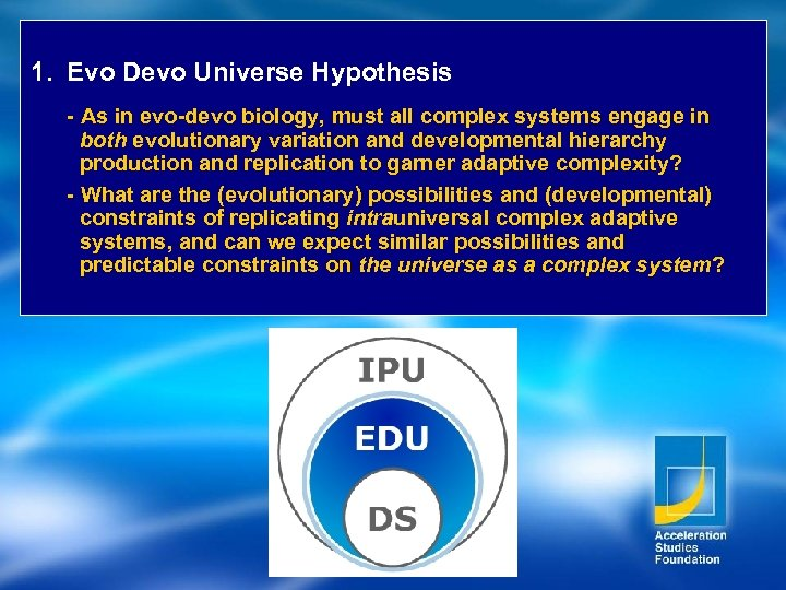 1. Evo Devo Universe Hypothesis - As in evo-devo biology, must all complex systems