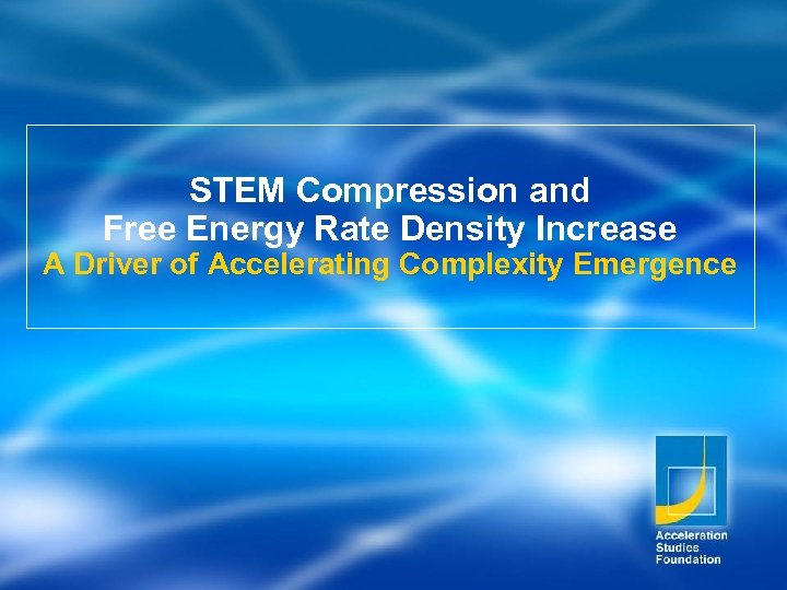 STEM Compression and Free Energy Rate Density Increase A Driver of Accelerating Complexity Emergence