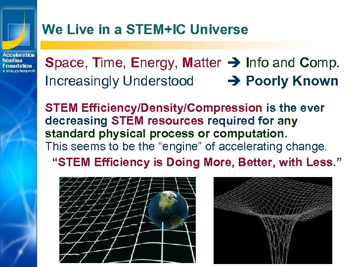 We Live in a STEM+IC Universe Acceleration Studies Foundation A 501(c)(3) Nonprofit Space, Time,