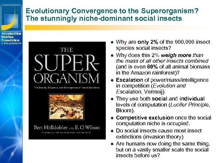 Evolutionary Convergence to the Superorganism? The stunningly niche-dominant social insects Acceleration Studies Foundation A