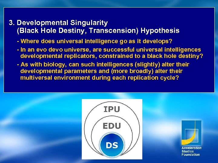 3. Developmental Singularity (Black Hole Destiny, Transcension) Hypothesis - Where does universal intelligence go