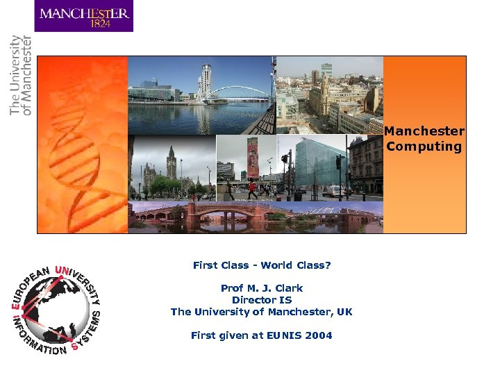 Manchester Computing First Class - World Class? Prof M. J. Clark Director IS The
