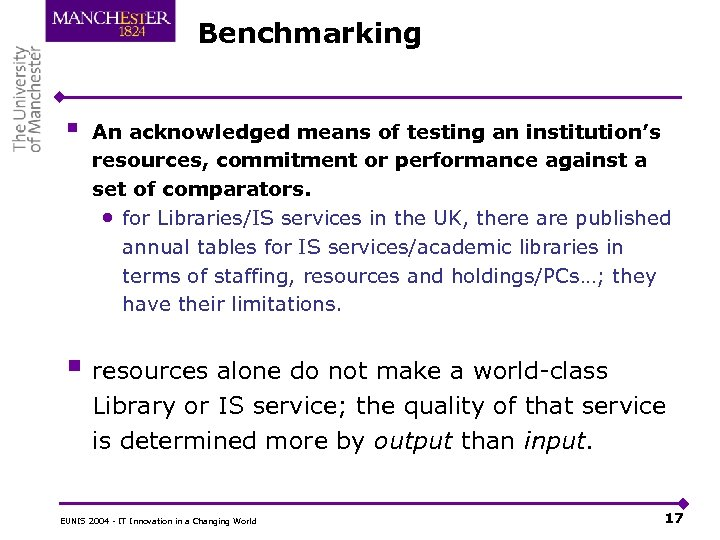 Benchmarking § An acknowledged means of testing an institution's resources, commitment or performance against