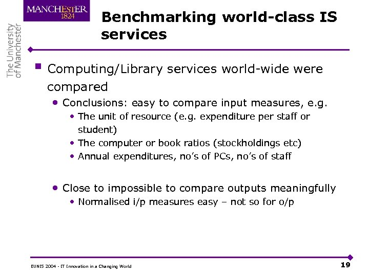 Benchmarking world-class IS services § Computing/Library services world-wide were compared • Conclusions: easy to