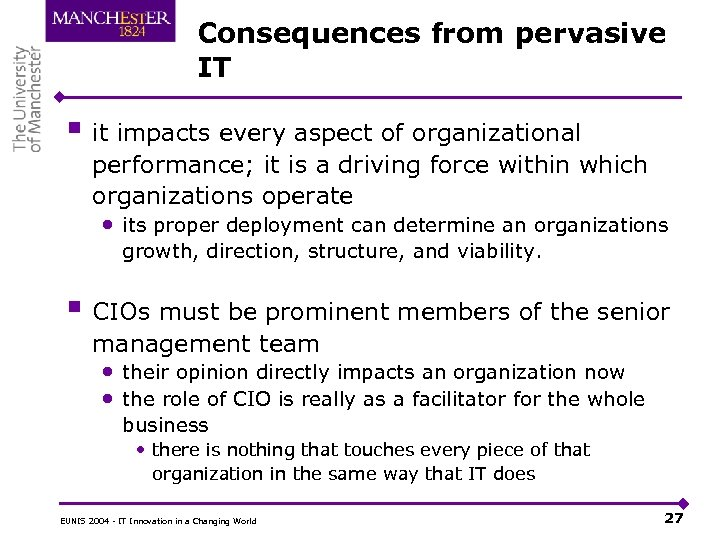 Consequences from pervasive IT § it impacts every aspect of organizational performance; it is