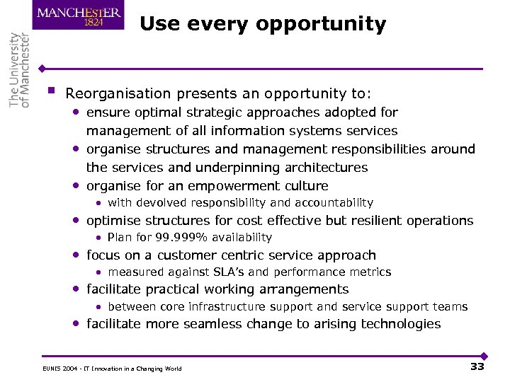Use every opportunity § Reorganisation presents an opportunity to: • ensure optimal strategic approaches