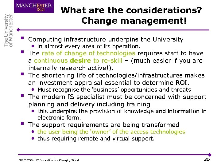 What are the considerations? Change management! § § Computing infrastructure underpins the University •
