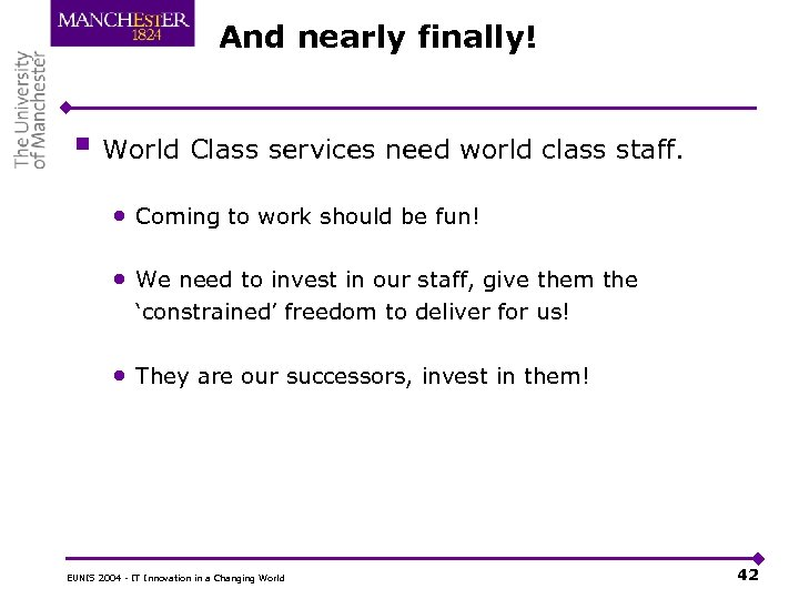 And nearly finally! § World Class services need world class staff. • Coming to