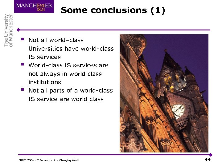Some conclusions (1) § § § Not all world–class Universities have world-class IS services
