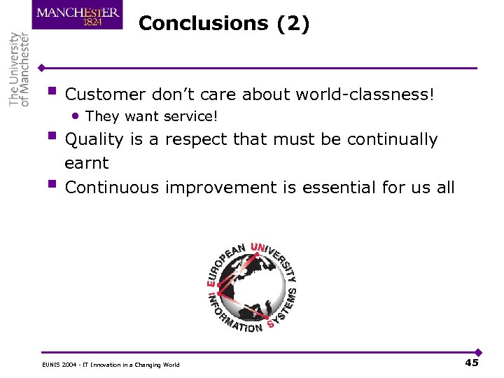 Conclusions (2) § Customer don't care about world-classness! § § • They want service!