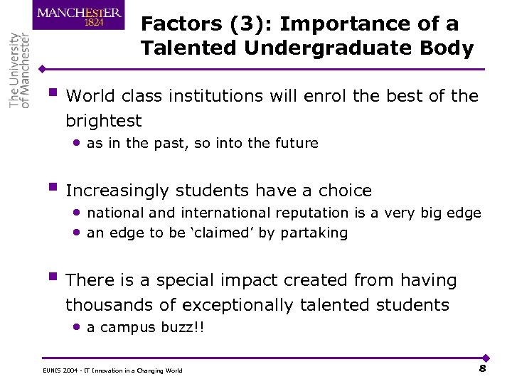 Factors (3): Importance of a Talented Undergraduate Body § World class institutions will enrol