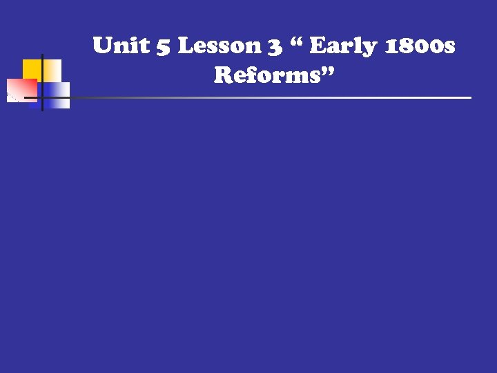 """Unit 5 Lesson 3 """" Early 1800 s Reforms"""""""