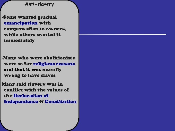 Anti-slavery -Some wanted gradual emancipation with compensation to owners, while others wanted it immediately