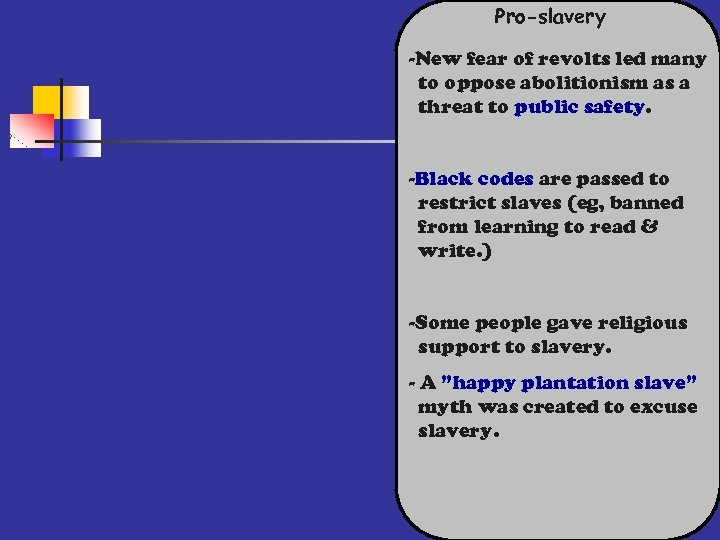 Pro-slavery -New fear of revolts led many to oppose abolitionism as a threat to