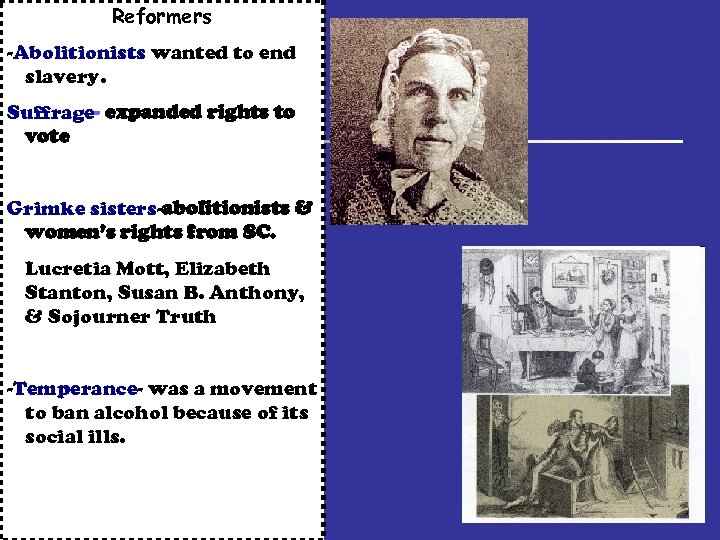 Reformers -Abolitionists wanted to end slavery. Suffrage- expanded rights to vote Grimke sisters-abolitionists &