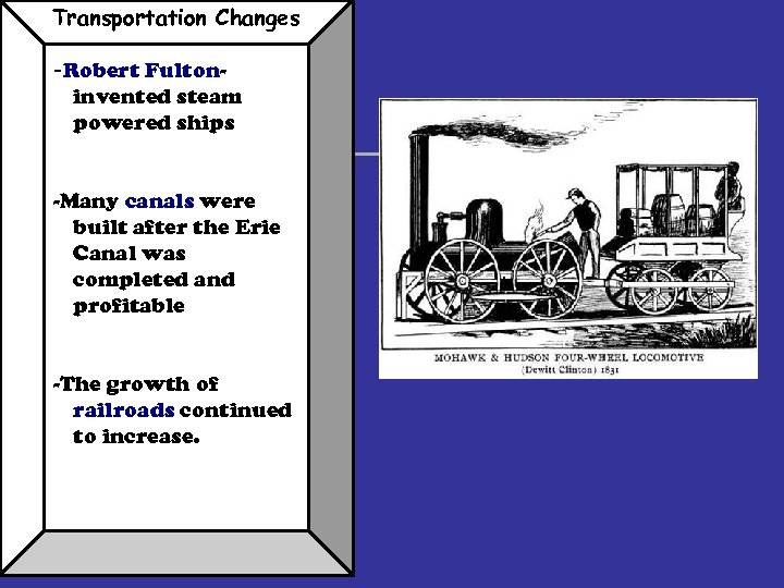 Transportation Changes -Robert Fultoninvented steam powered ships -Many canals were built after the Erie