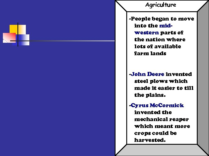 Agriculture -People began to move into the midwestern parts of the nation where lots