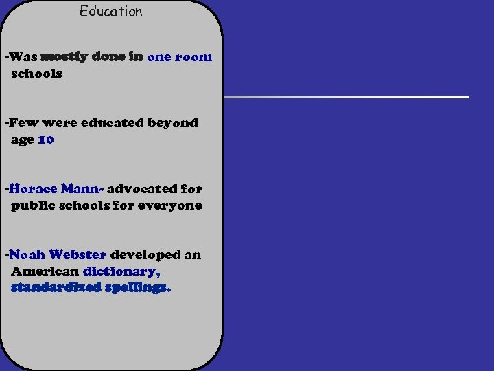 Education -Was mostly done in one room schools -Few were educated beyond age 10