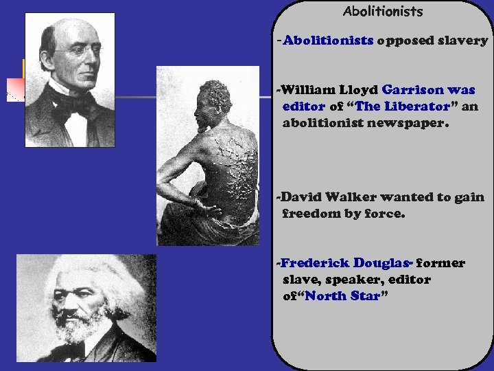 """Abolitionists -Abolitionists opposed slavery -William Lloyd Garrison was editor of """"The Liberator"""" an abolitionist"""