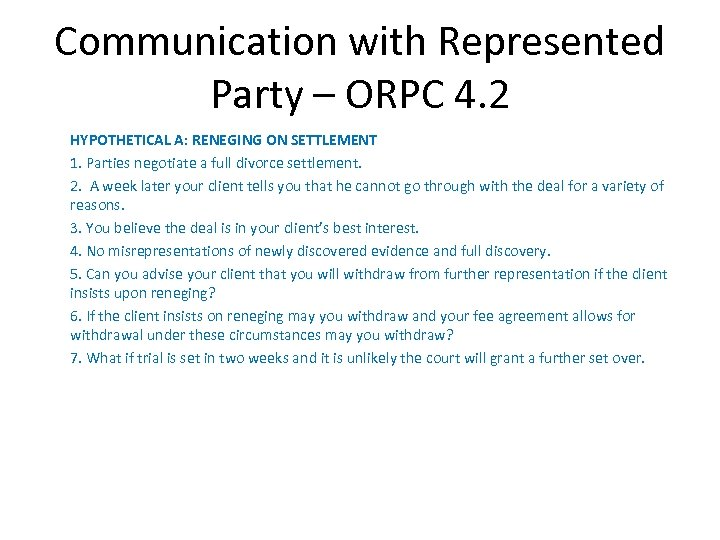 Communication with Represented Party – ORPC 4. 2 HYPOTHETICAL A: RENEGING ON SETTLEMENT 1.