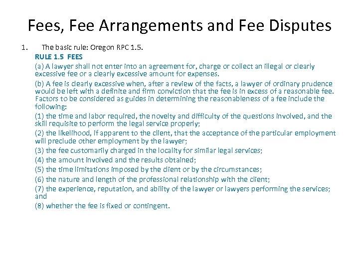 Fees, Fee Arrangements and Fee Disputes 1. The basic rule: Oregon RPC 1. 5.